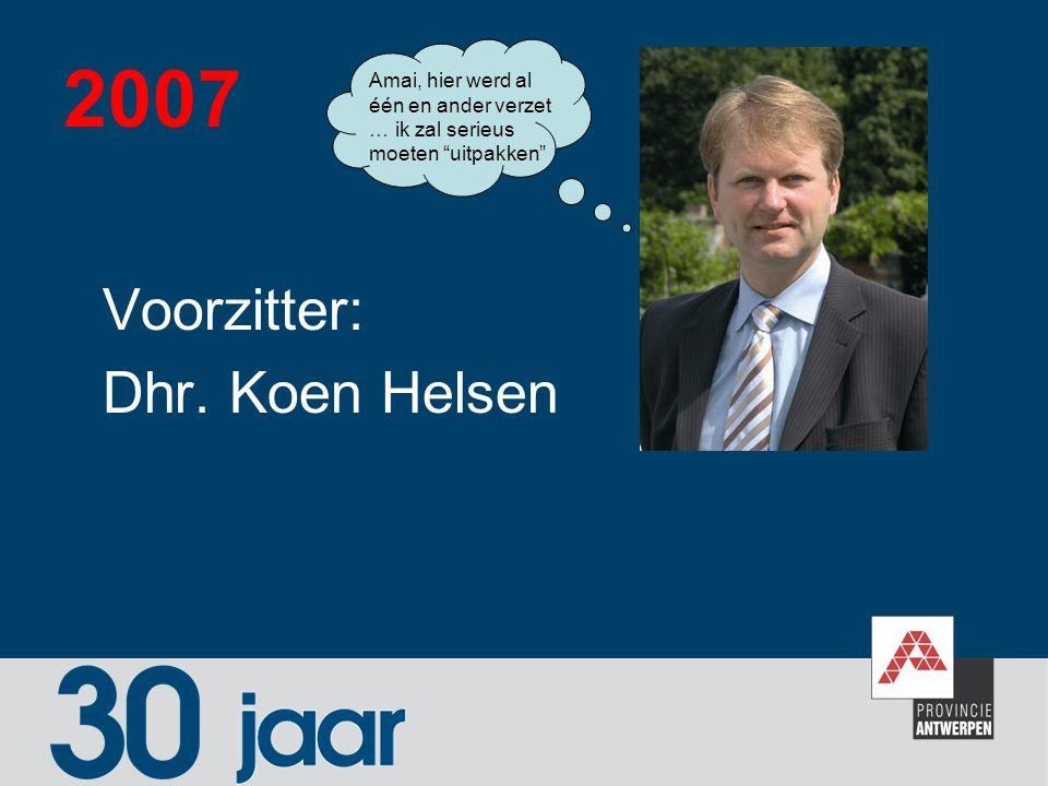 """2007 Voorzitter: Dhr. Koen Helsen Amai, hier werd al één en ander verzet … ik zal serieus moeten """"uitpakken"""""""
