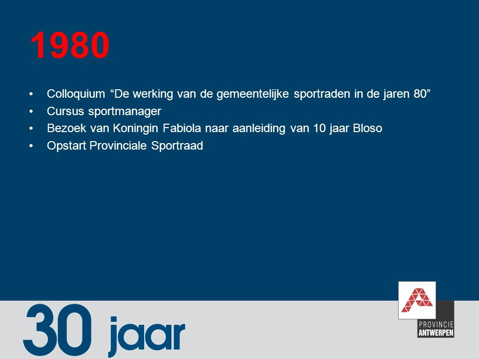 """1980 Colloquium """"De werking van de gemeentelijke sportraden in de jaren 80"""" Cursus sportmanager Bezoek van Koningin Fabiola naar aanleiding van 10 jaa"""