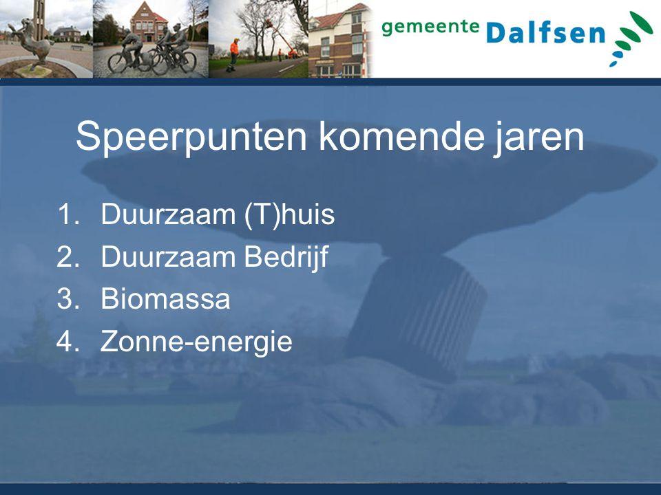 Speerpunten komende jaren 1.Duurzaam (T)huis 2.Duurzaam Bedrijf 3.Biomassa 4.Zonne-energie