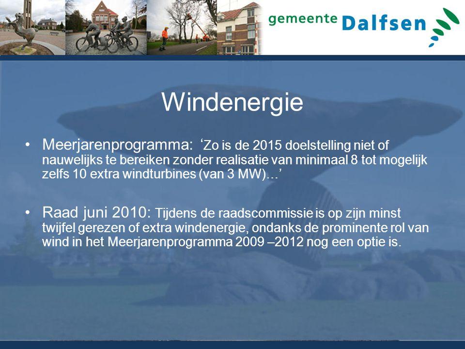 Windenergie Meerjarenprogramma: ' Zo is de 2015 doelstelling niet of nauwelijks te bereiken zonder realisatie van minimaal 8 tot mogelijk zelfs 10 extra windturbines (van 3 MW)…' Raad juni 2010: Tijdens de raadscommissie is op zijn minst twijfel gerezen of extra windenergie, ondanks de prominente rol van wind in het Meerjarenprogramma 2009 –2012 nog een optie is.