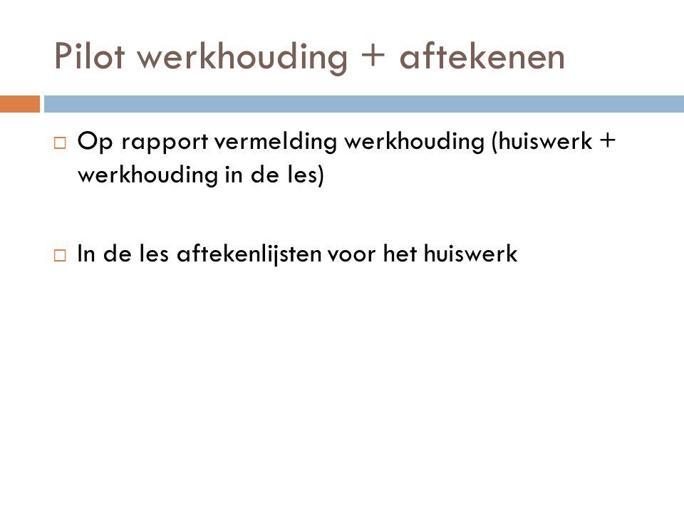 Pilot werkhouding + aftekenen  Op rapport vermelding werkhouding (huiswerk + werkhouding in de les)  In de les aftekenlijsten voor het huiswerk