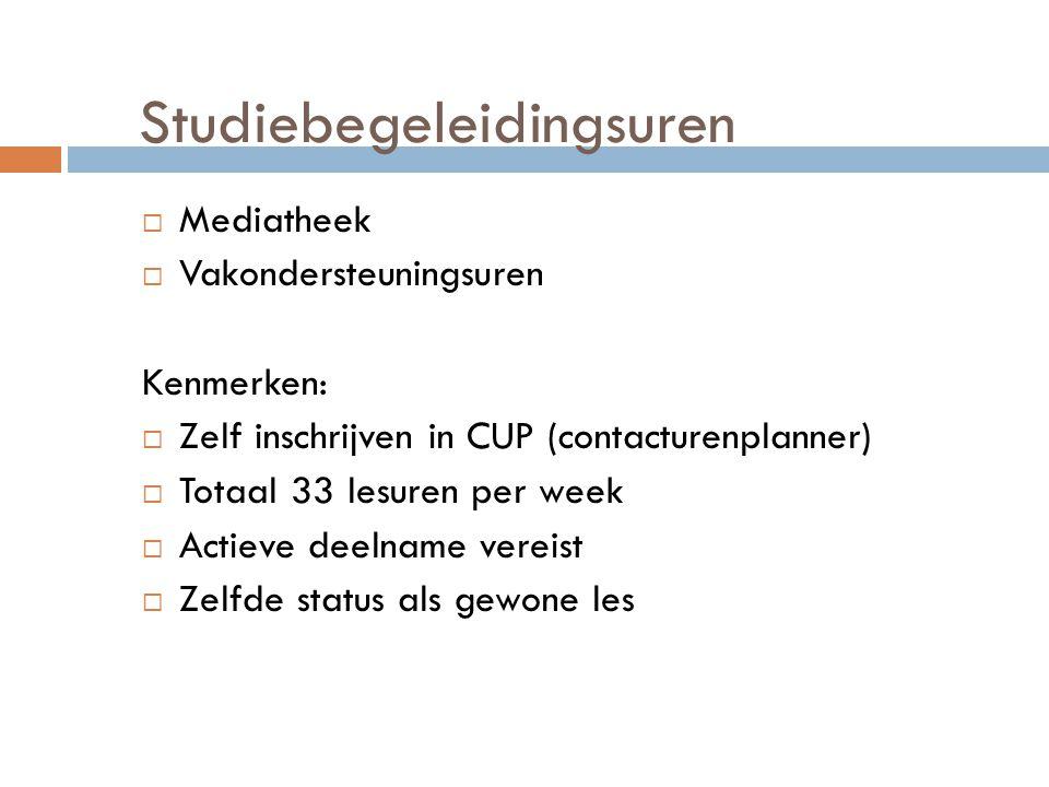 Studiebegeleidingsuren  Mediatheek  Vakondersteuningsuren Kenmerken:  Zelf inschrijven in CUP (contacturenplanner)  Totaal 33 lesuren per week  Actieve deelname vereist  Zelfde status als gewone les