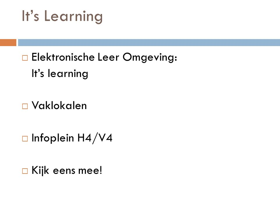 It's Learning  Elektronische Leer Omgeving: It's learning  Vaklokalen  Infoplein H4/V4  Kijk eens mee!