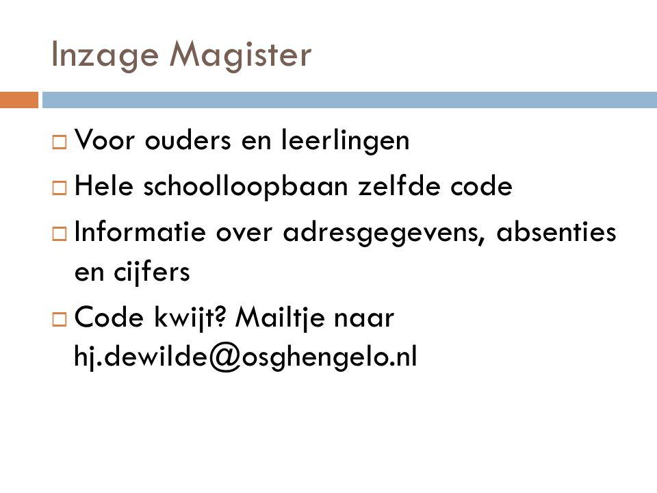 Inzage Magister  Voor ouders en leerlingen  Hele schoolloopbaan zelfde code  Informatie over adresgegevens, absenties en cijfers  Code kwijt.