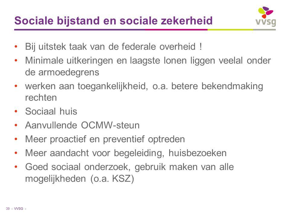 VVSG - Sociale bijstand en sociale zekerheid Bij uitstek taak van de federale overheid .