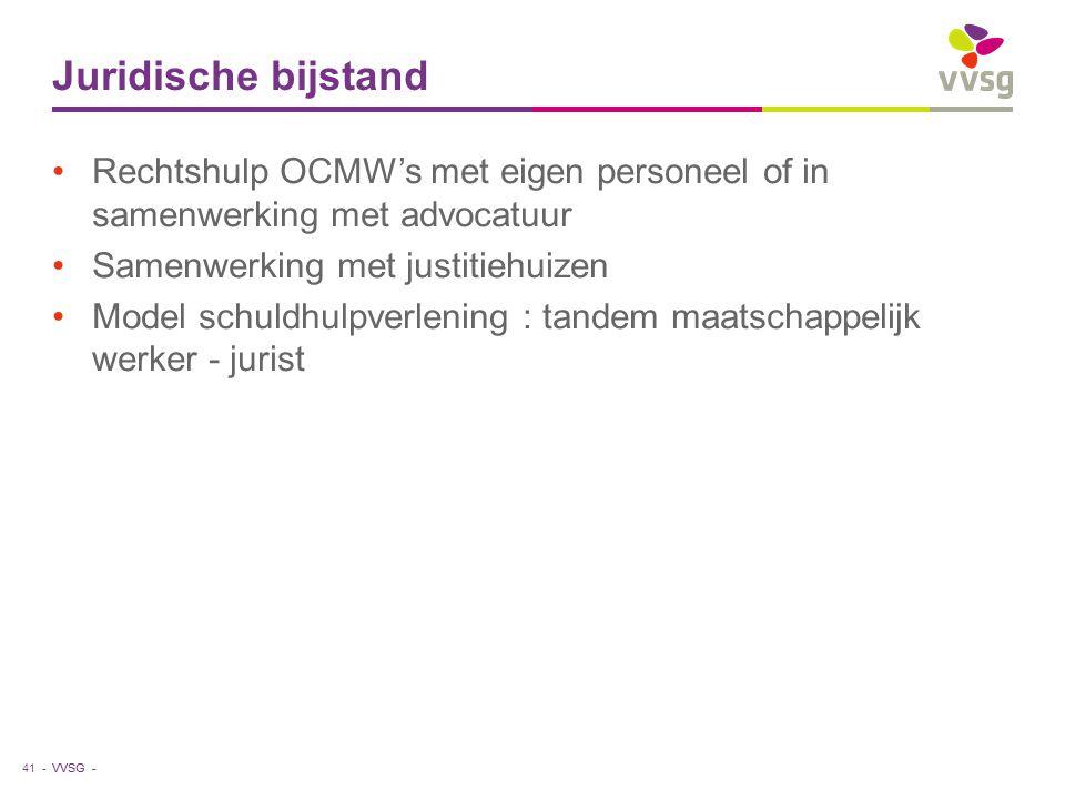 VVSG - Juridische bijstand Rechtshulp OCMW's met eigen personeel of in samenwerking met advocatuur Samenwerking met justitiehuizen Model schuldhulpverlening : tandem maatschappelijk werker - jurist 41 -