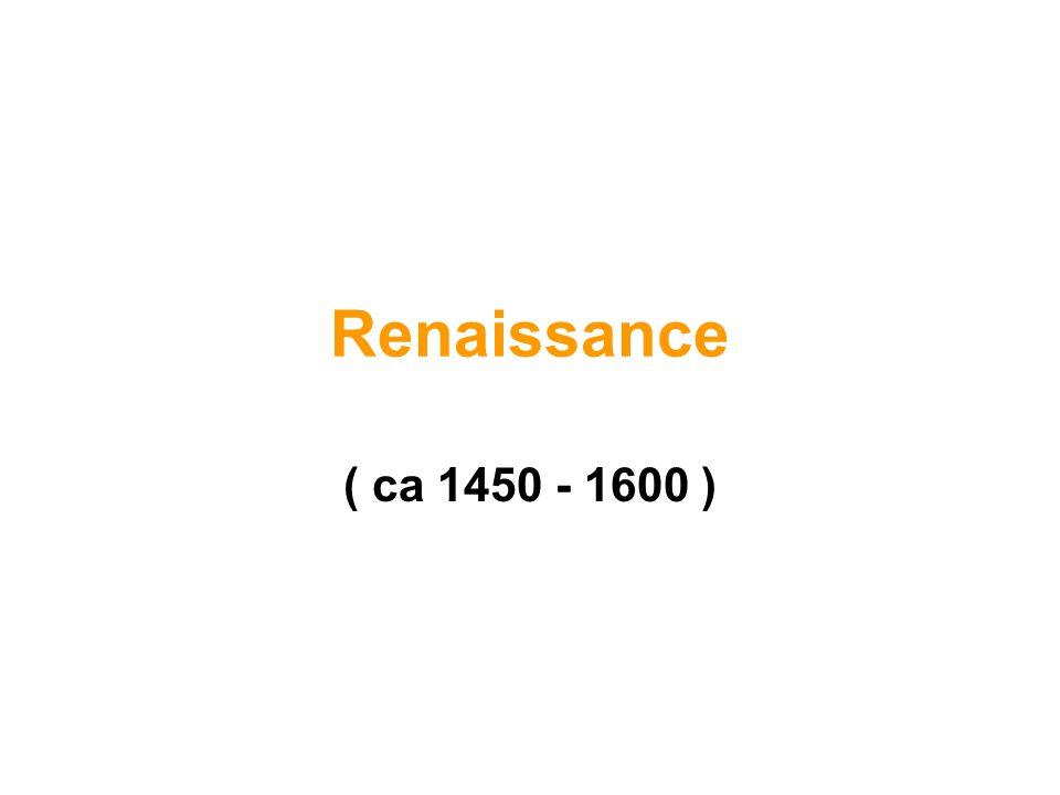 Renaissance ( ca 1450 - 1600 )