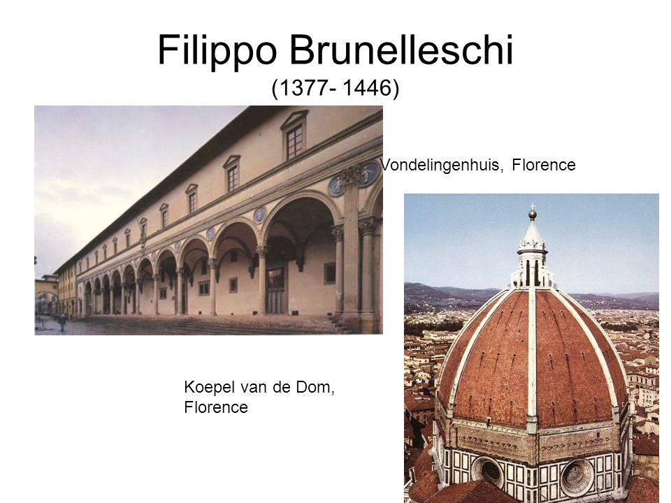 Filippo Brunelleschi (1377- 1446) Vondelingenhuis, Florence Koepel van de Dom, Florence