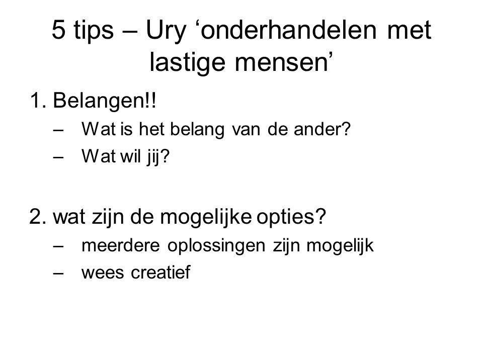 5 tips – Ury 'onderhandelen met lastige mensen' 1.