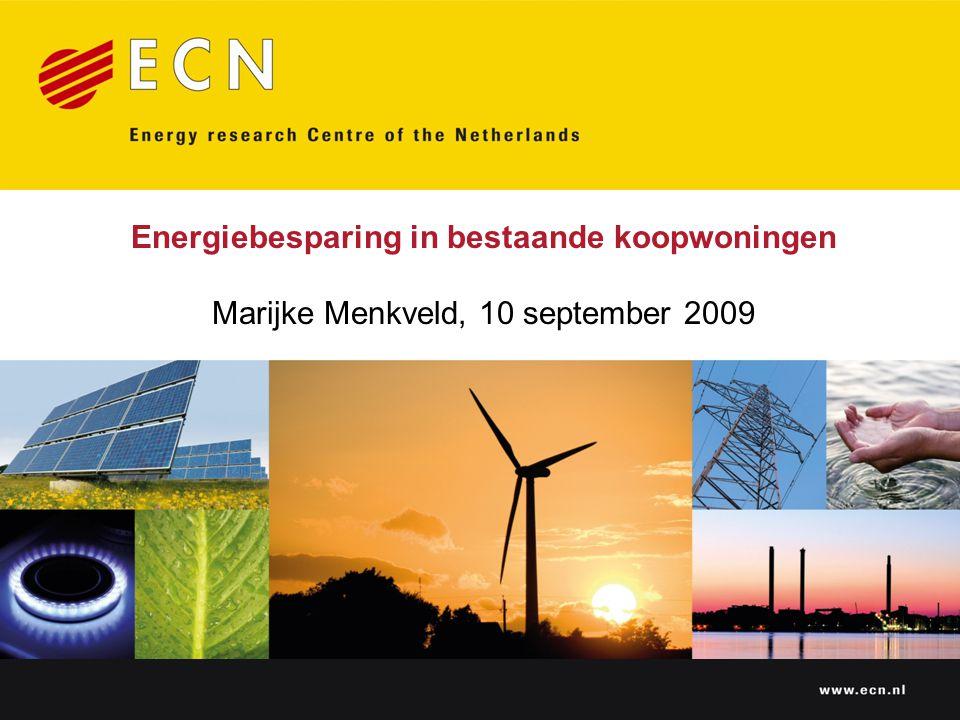 www.ecn.nl Energiebesparing in bestaande koopwoningen Marijke Menkveld, 10 september 2009