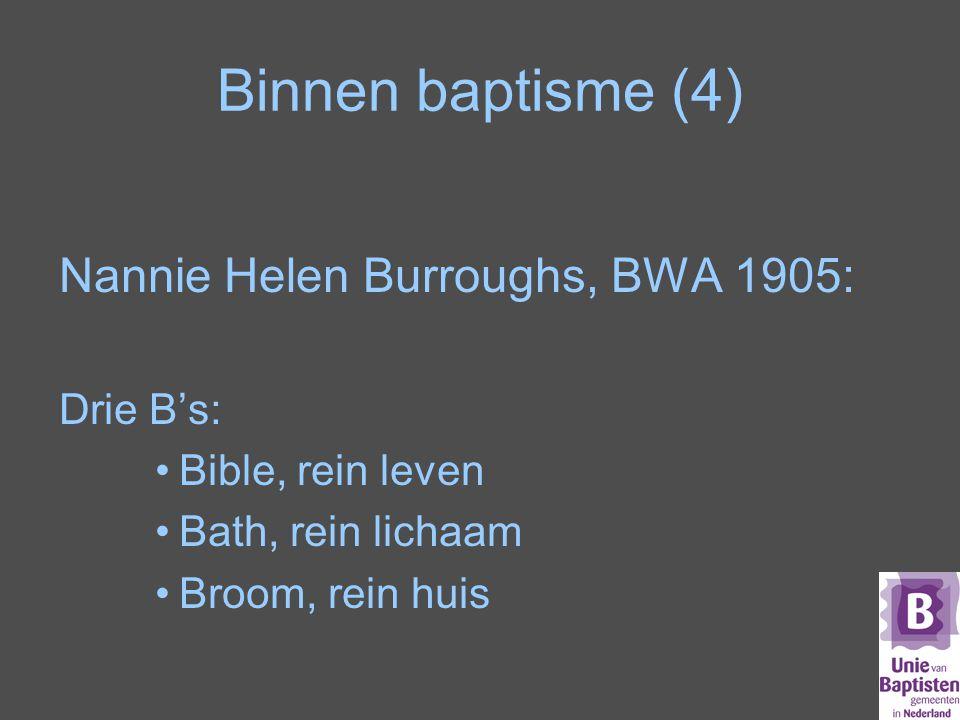 Binnen baptisme (4) Nannie Helen Burroughs, BWA 1905: Drie B's: Bible, rein leven Bath, rein lichaam Broom, rein huis