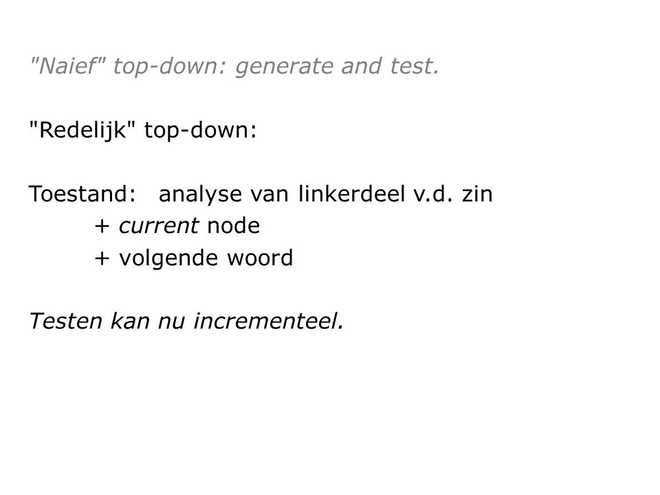 Naief top-down: generate and test. Redelijk top-down: Toestand: analyse van linkerdeel v.d.