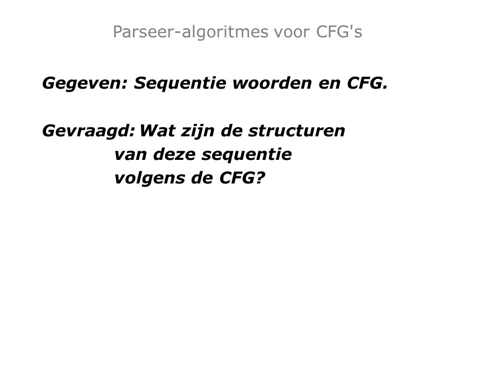 Gegeven: Sequentie woorden en CFG.