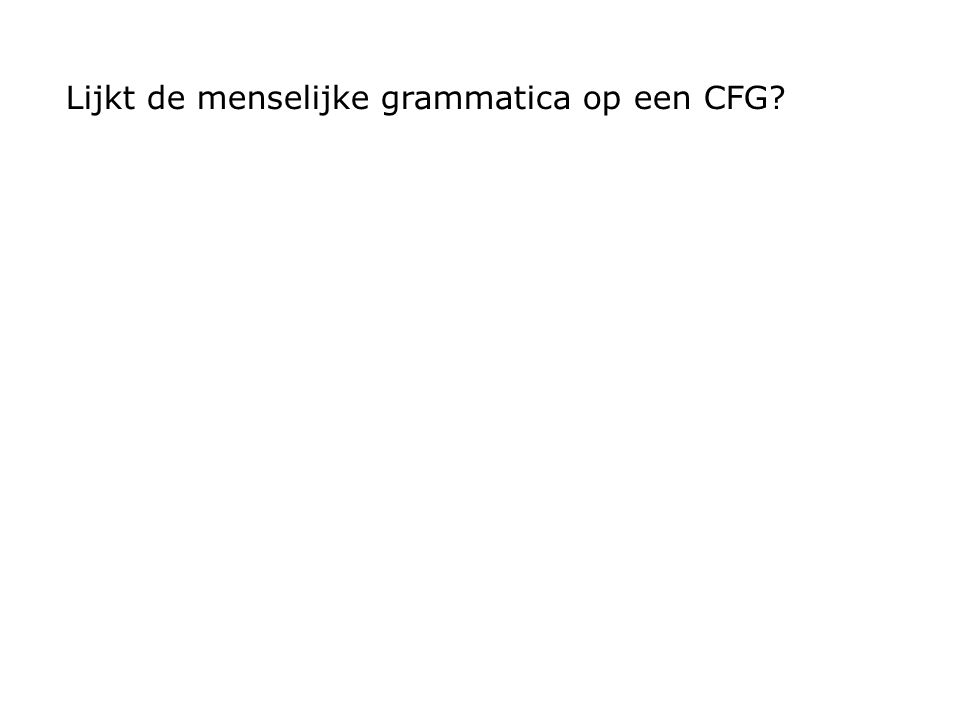 Lijkt de menselijke grammatica op een CFG?