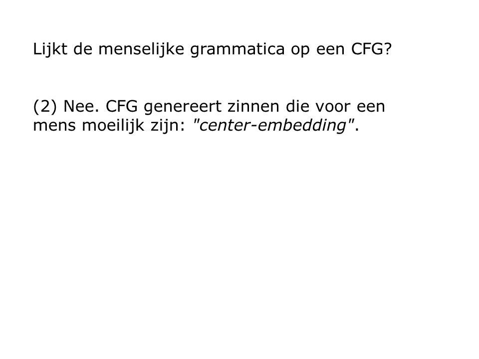 Lijkt de menselijke grammatica op een CFG. (2) Nee.