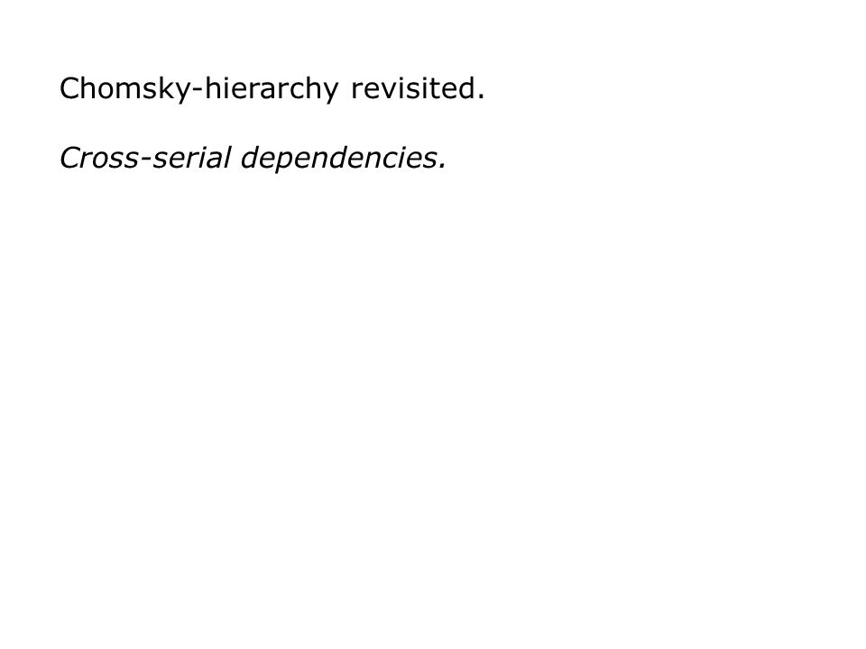 Chomsky-hierarchy revisited. Cross-serial dependencies.