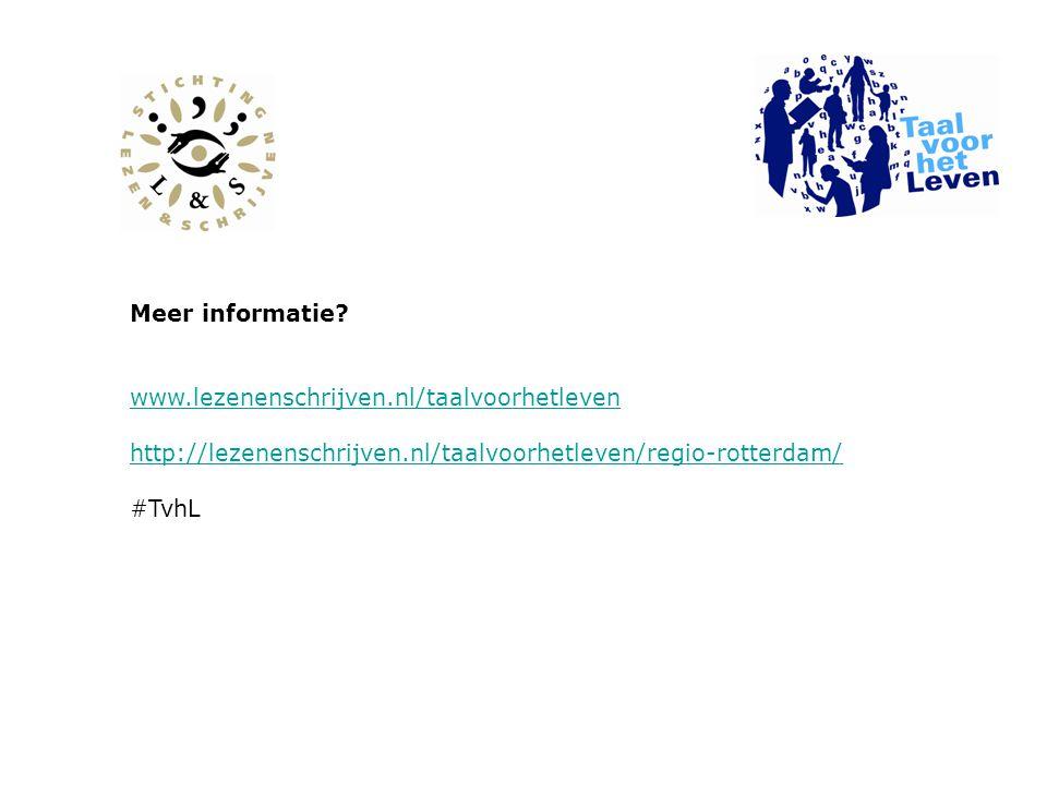 Meer informatie? www.lezenenschrijven.nl/taalvoorhetleven http://lezenenschrijven.nl/taalvoorhetleven/regio-rotterdam/ #TvhL