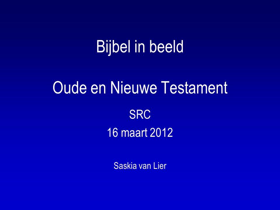 Bijbel in beeld Oude en Nieuwe Testament SRC 16 maart 2012 Saskia van Lier
