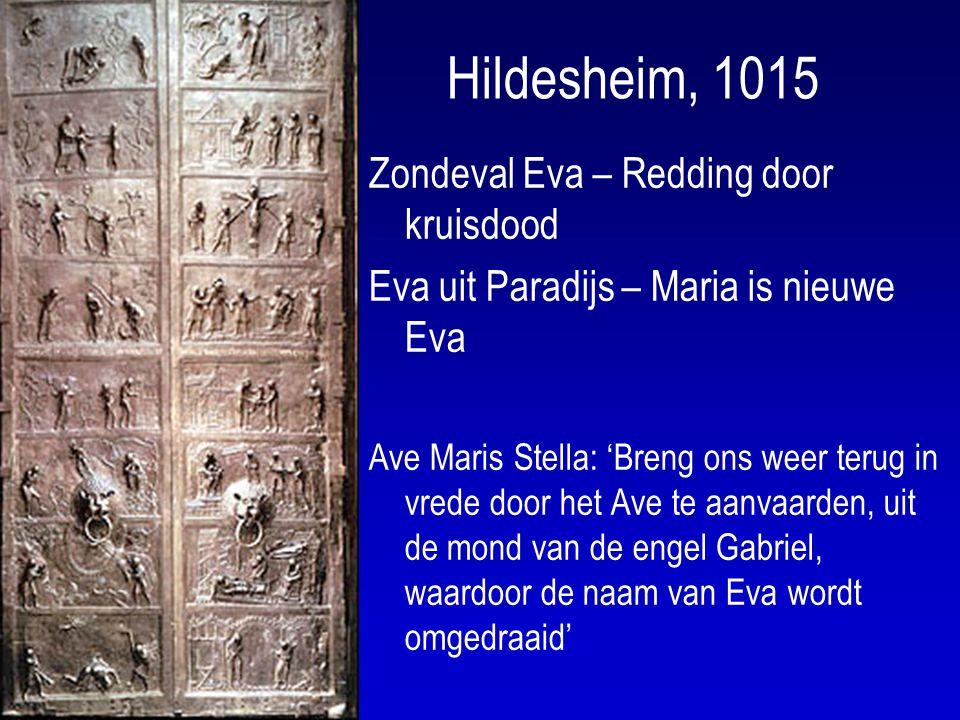 Hildesheim, 1015 Zondeval Eva – Redding door kruisdood Eva uit Paradijs – Maria is nieuwe Eva Ave Maris Stella: 'Breng ons weer terug in vrede door het Ave te aanvaarden, uit de mond van de engel Gabriel, waardoor de naam van Eva wordt omgedraaid'