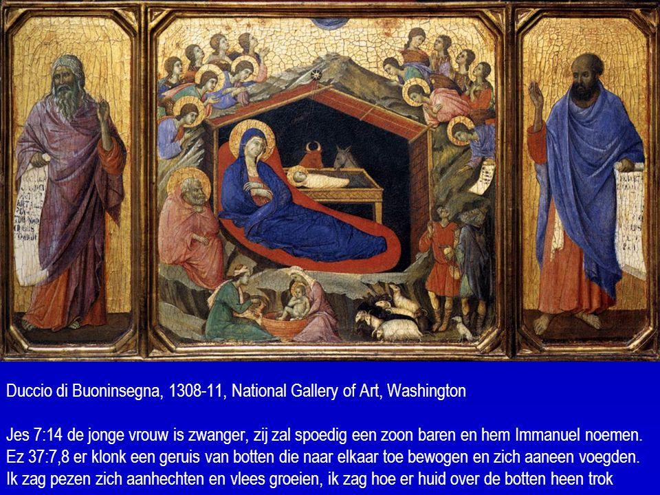 Duccio di Buoninsegna, 1308-11, National Gallery of Art, Washington Jes 7:14 de jonge vrouw is zwanger, zij zal spoedig een zoon baren en hem Immanuel noemen.