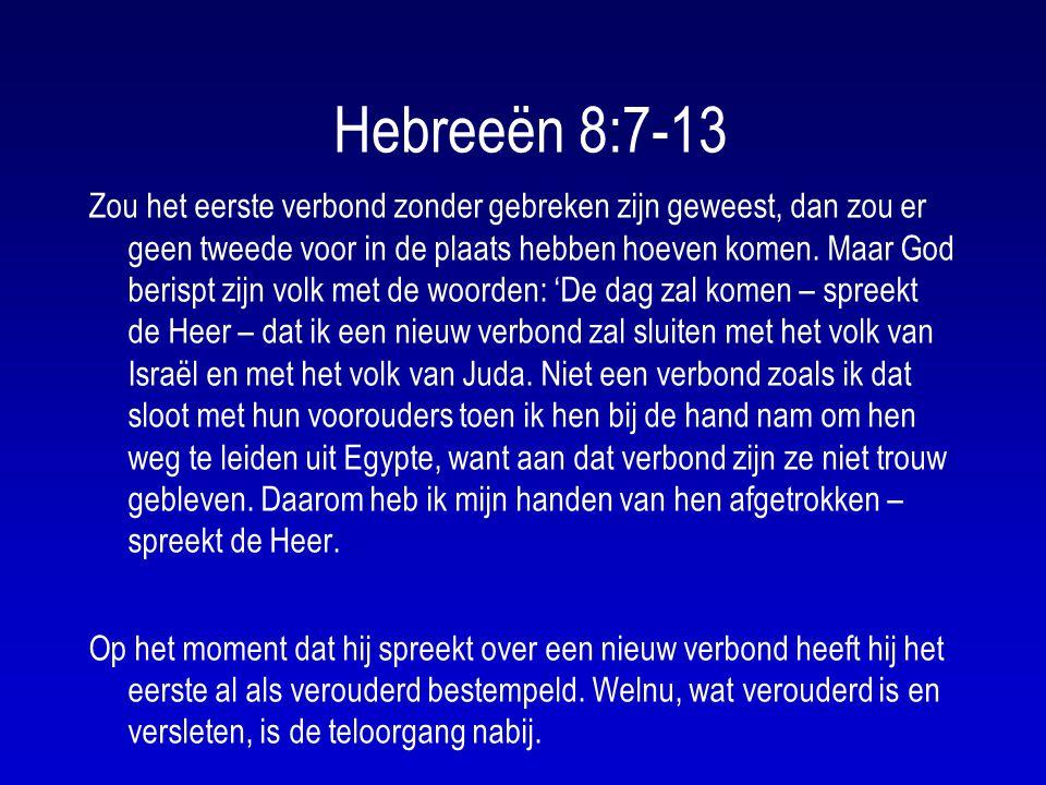 Hebreeën 8:7-13 Zou het eerste verbond zonder gebreken zijn geweest, dan zou er geen tweede voor in de plaats hebben hoeven komen.