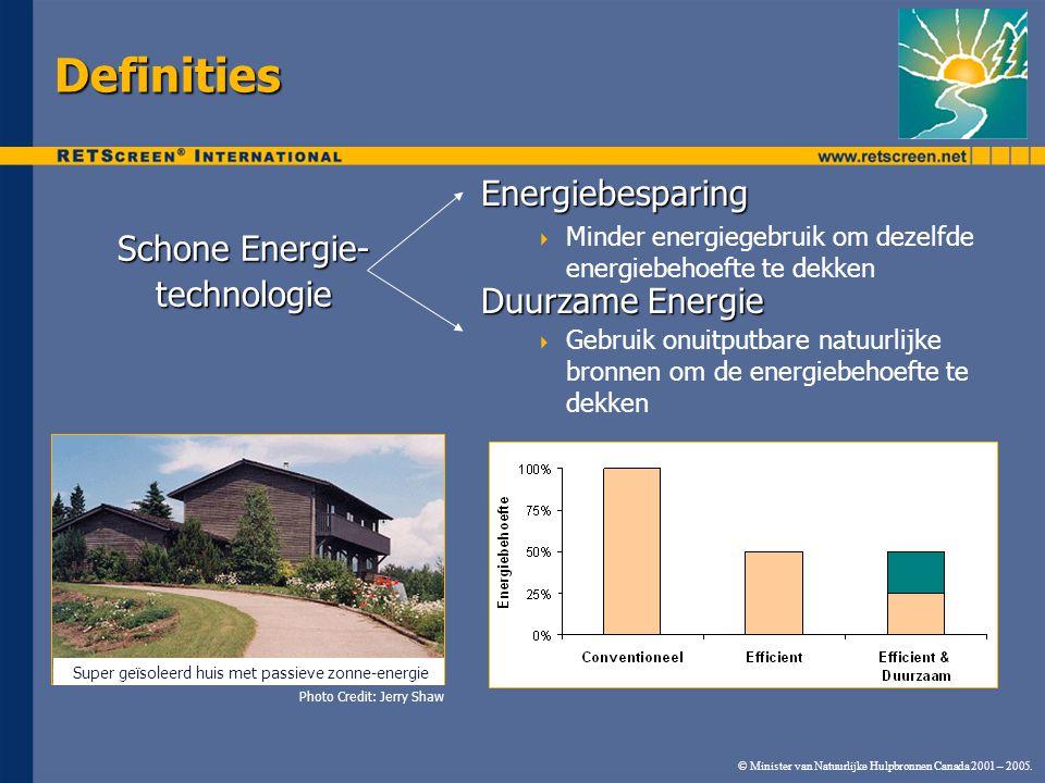 © Minister van Natuurlijke Hulpbronnen Canada 2001 – 2005. Definities Energiebesparing  Minder energiegebruik om dezelfde energiebehoefte te dekken D