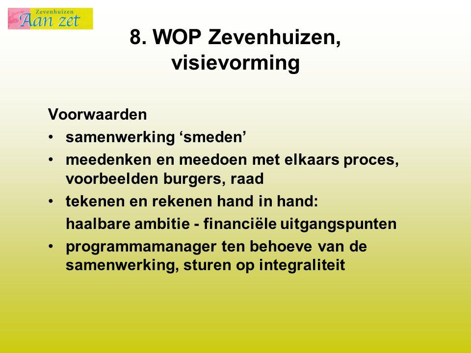 8. WOP Zevenhuizen, visievorming Voorwaarden samenwerking 'smeden' meedenken en meedoen met elkaars proces, voorbeelden burgers, raad tekenen en reken