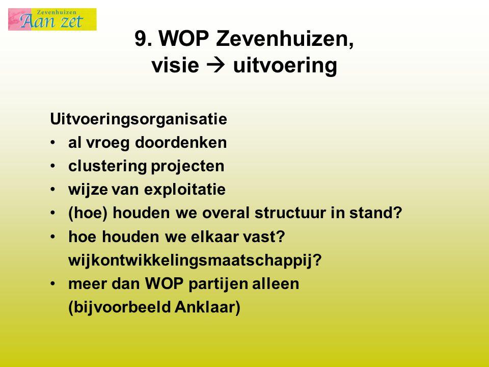9. WOP Zevenhuizen, visie  uitvoering Uitvoeringsorganisatie al vroeg doordenken clustering projecten wijze van exploitatie (hoe) houden we overal st