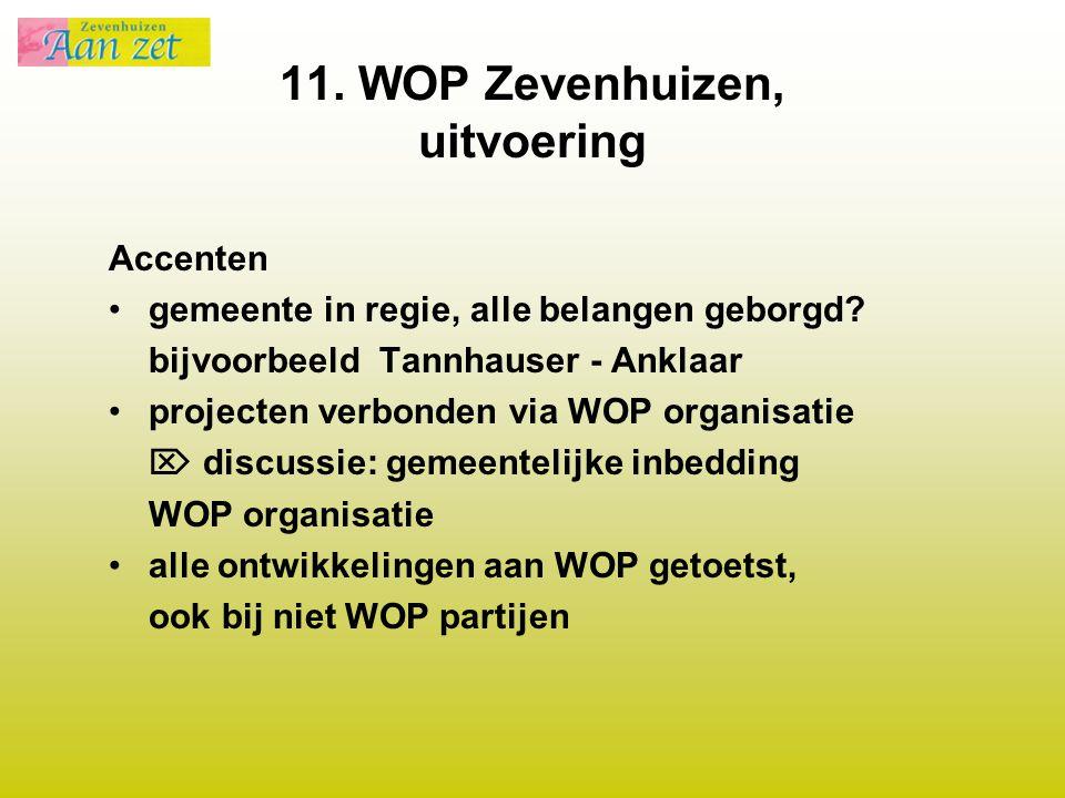 11. WOP Zevenhuizen, uitvoering Accenten gemeente in regie, alle belangen geborgd? bijvoorbeeld Tannhauser - Anklaar projecten verbonden via WOP organ