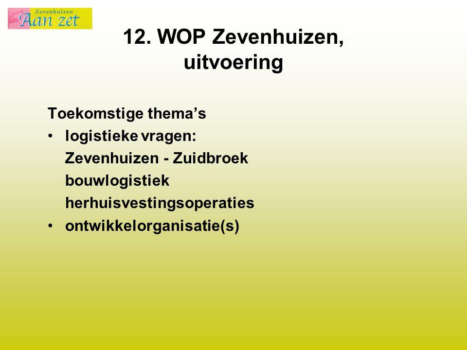 12. WOP Zevenhuizen, uitvoering Toekomstige thema's logistieke vragen: Zevenhuizen - Zuidbroek bouwlogistiek herhuisvestingsoperaties ontwikkelorganis