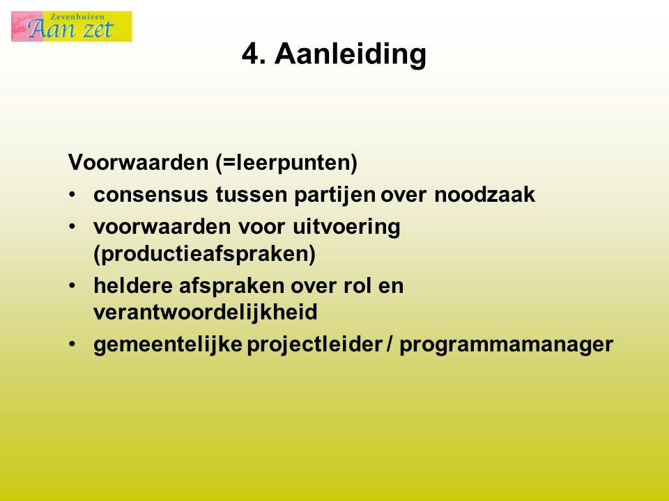 4. Aanleiding Voorwaarden (=leerpunten) consensus tussen partijen over noodzaak voorwaarden voor uitvoering (productieafspraken) heldere afspraken ove