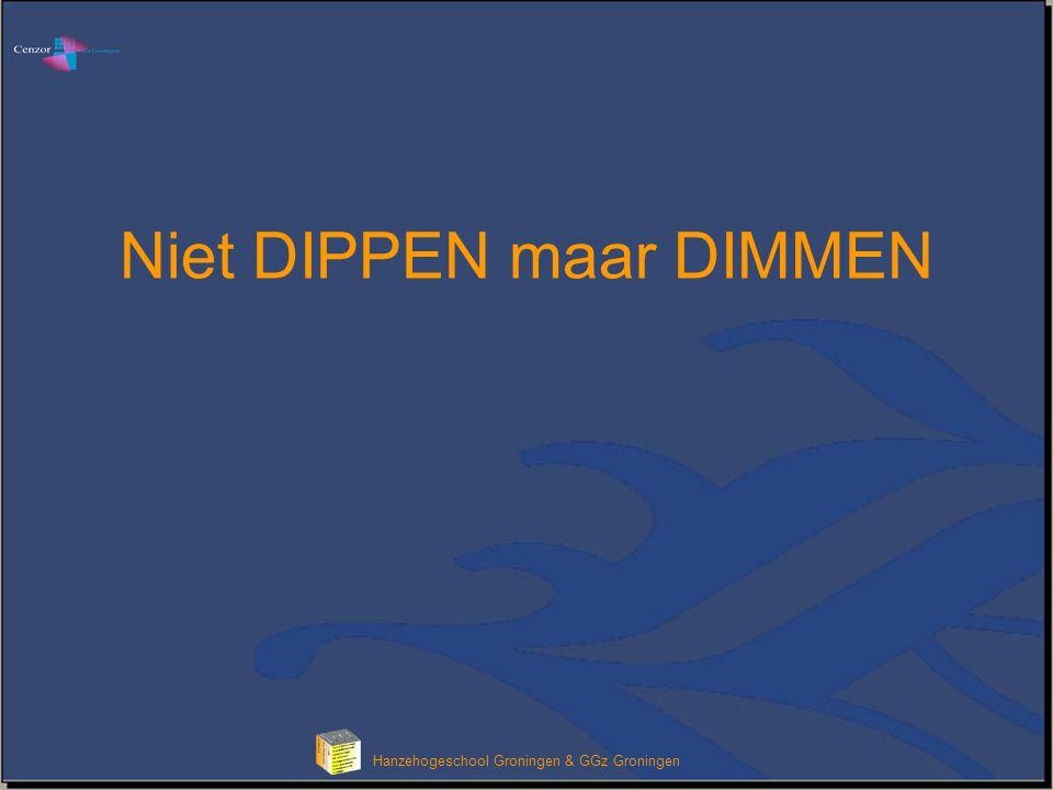 Hanzehogeschool Groningen & GGz Groningen Niet DIPPEN maar DIMMEN