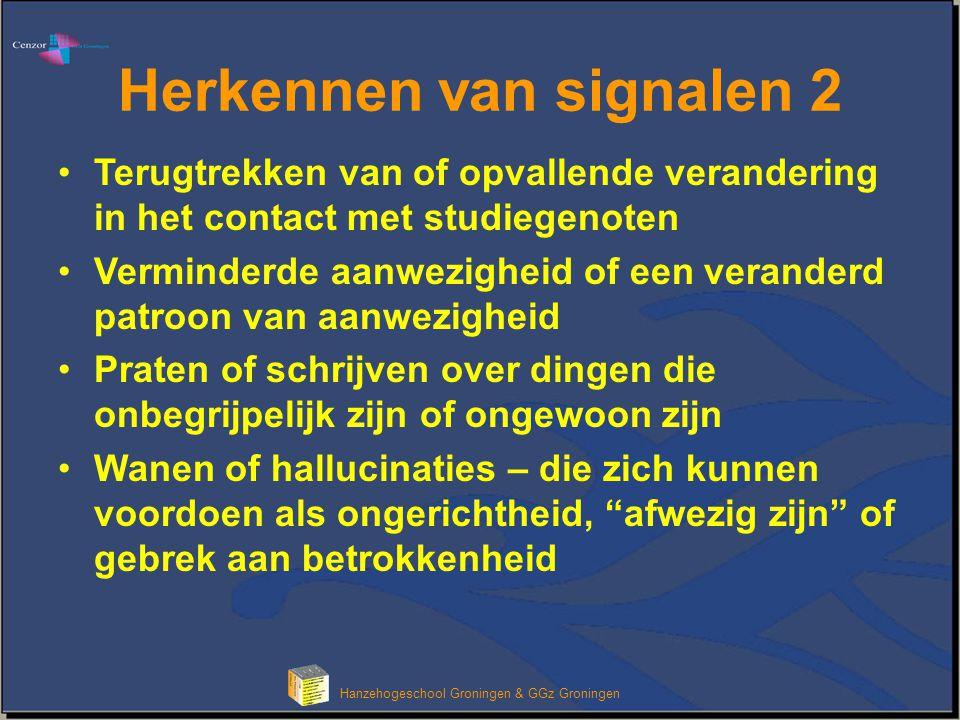 Hanzehogeschool Groningen & GGz Groningen Herkennen van signalen 2 Terugtrekken van of opvallende verandering in het contact met studiegenoten Vermind