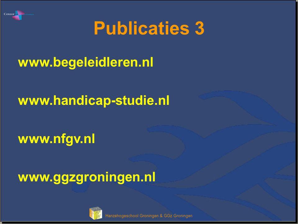Hanzehogeschool Groningen & GGz Groningen Publicaties 3 www.begeleidleren.nl www.handicap-studie.nl www.nfgv.nl www.ggzgroningen.nl