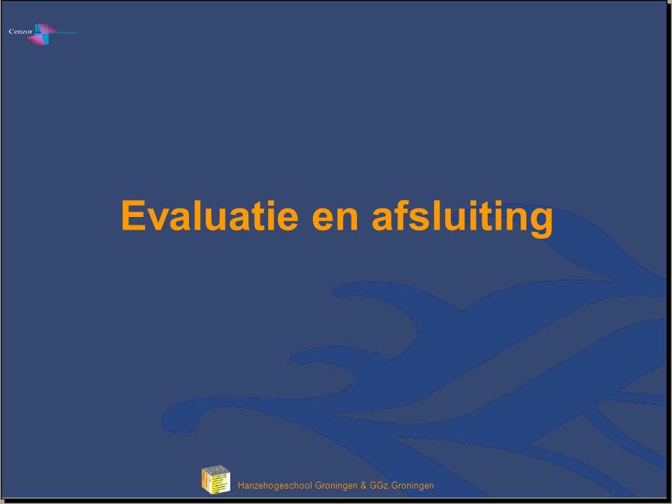 Hanzehogeschool Groningen & GGz Groningen Evaluatie en afsluiting