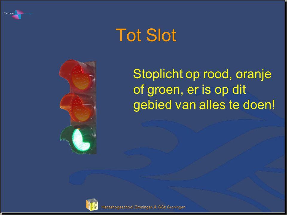 Hanzehogeschool Groningen & GGz Groningen Tot Slot Stoplicht op rood, oranje of groen, er is op dit gebied van alles te doen!