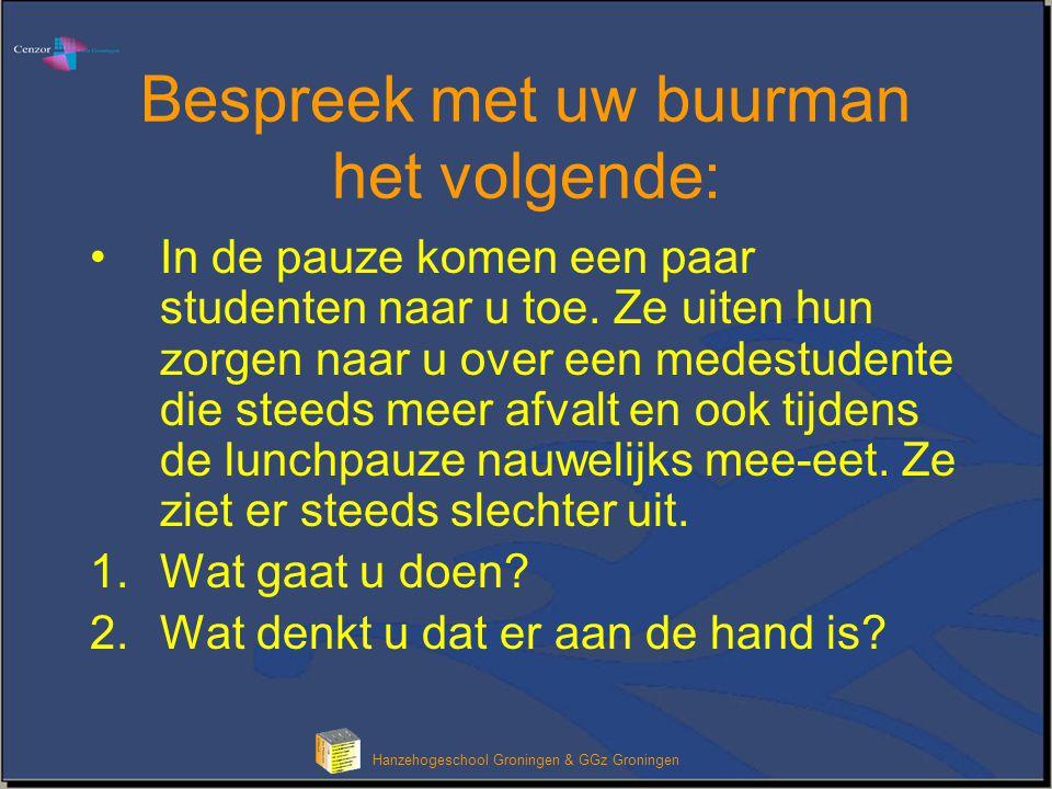 Hanzehogeschool Groningen & GGz Groningen Bespreek met uw buurman het volgende: In de pauze komen een paar studenten naar u toe. Ze uiten hun zorgen n