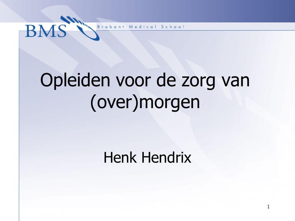 1 Opleiden voor de zorg van (over)morgen Henk Hendrix