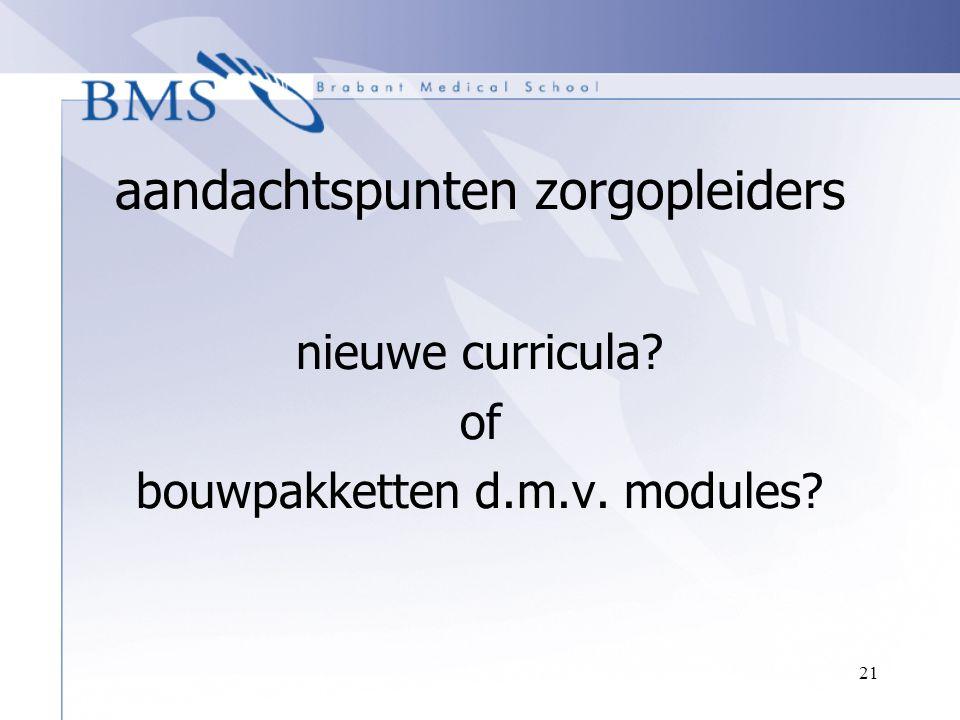 21 aandachtspunten zorgopleiders nieuwe curricula? of bouwpakketten d.m.v. modules?