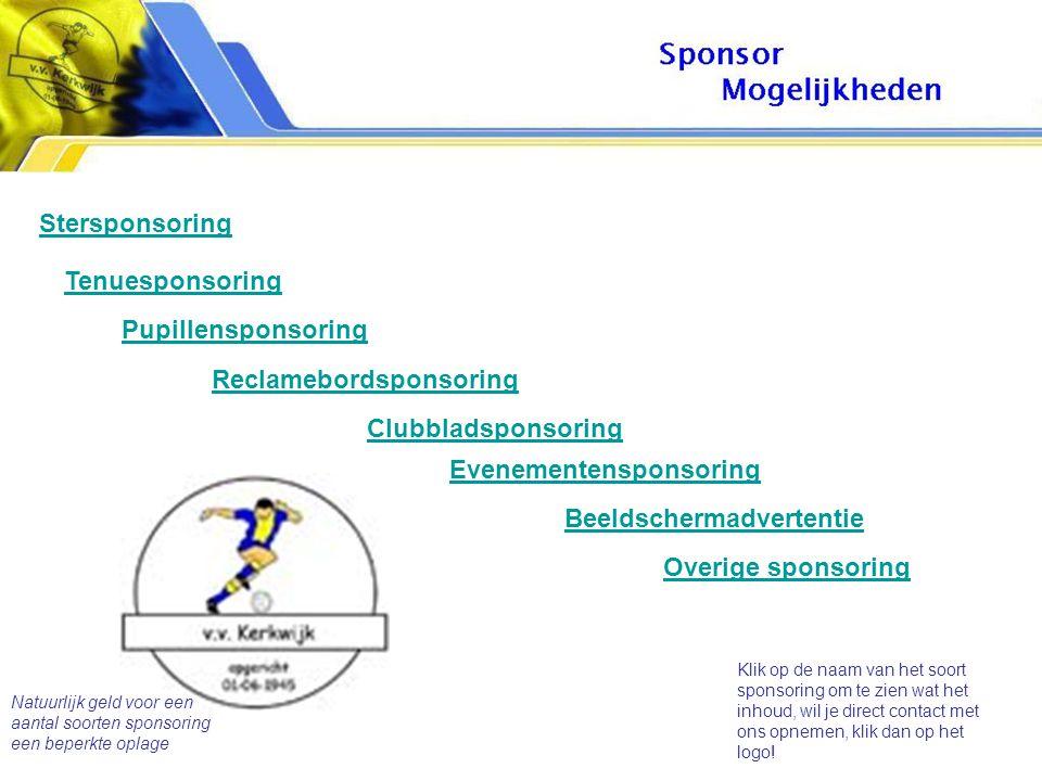 Stersponsoring Tenuesponsoring Pupillensponsoring Reclamebordsponsoring Clubbladsponsoring Evenementensponsoring Overige sponsoring Klik op de naam van het soort sponsoring om te zien wat het inhoud, wil je direct contact met ons opnemen, klik dan op het logo.