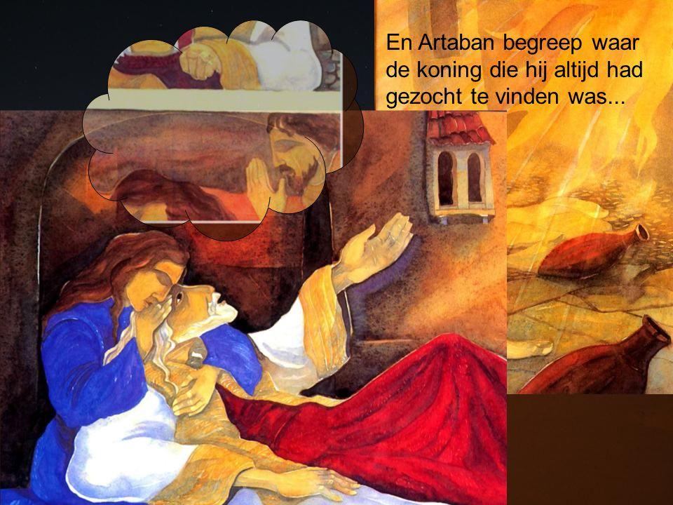 En Artaban begreep waar de koning die hij altijd had gezocht te vinden was...