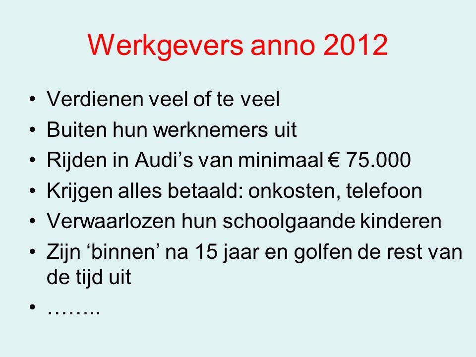 Verdienen veel of te veel Buiten hun werknemers uit Rijden in Audi's van minimaal € 75.000 Krijgen alles betaald: onkosten, telefoon Verwaarlozen hun