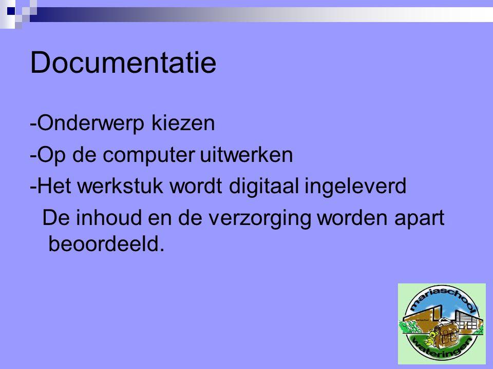 Documentatie -Onderwerp kiezen -Op de computer uitwerken -Het werkstuk wordt digitaal ingeleverd De inhoud en de verzorging worden apart beoordeeld.