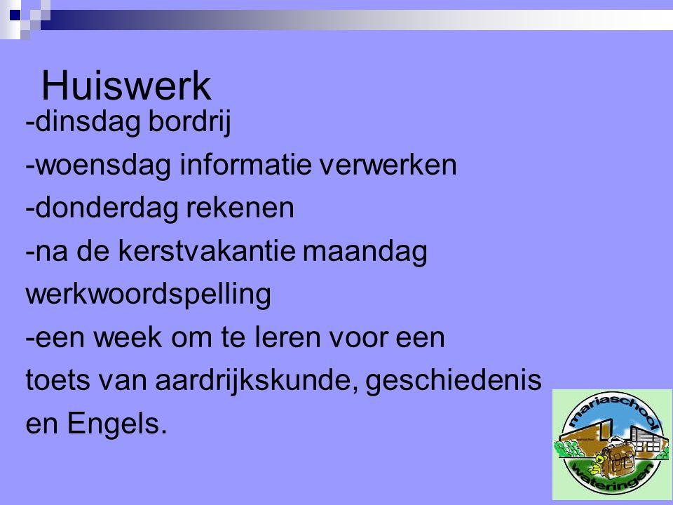 Huiswerk -dinsdag bordrij -woensdag informatie verwerken -donderdag rekenen -na de kerstvakantie maandag werkwoordspelling -een week om te leren voor