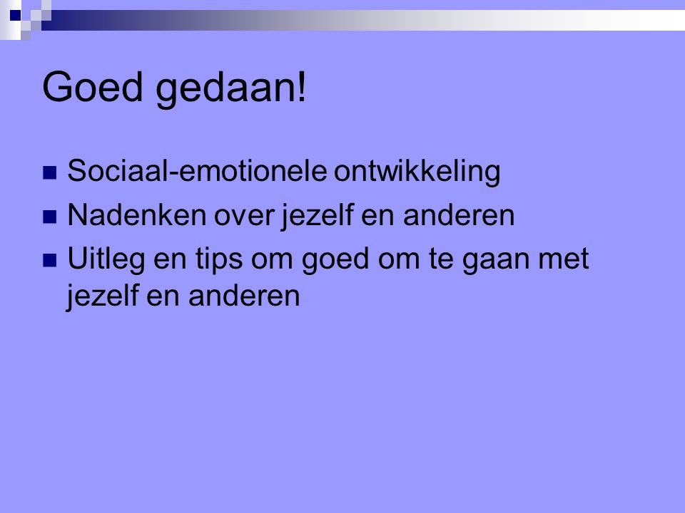 Goed gedaan! Sociaal-emotionele ontwikkeling Nadenken over jezelf en anderen Uitleg en tips om goed om te gaan met jezelf en anderen