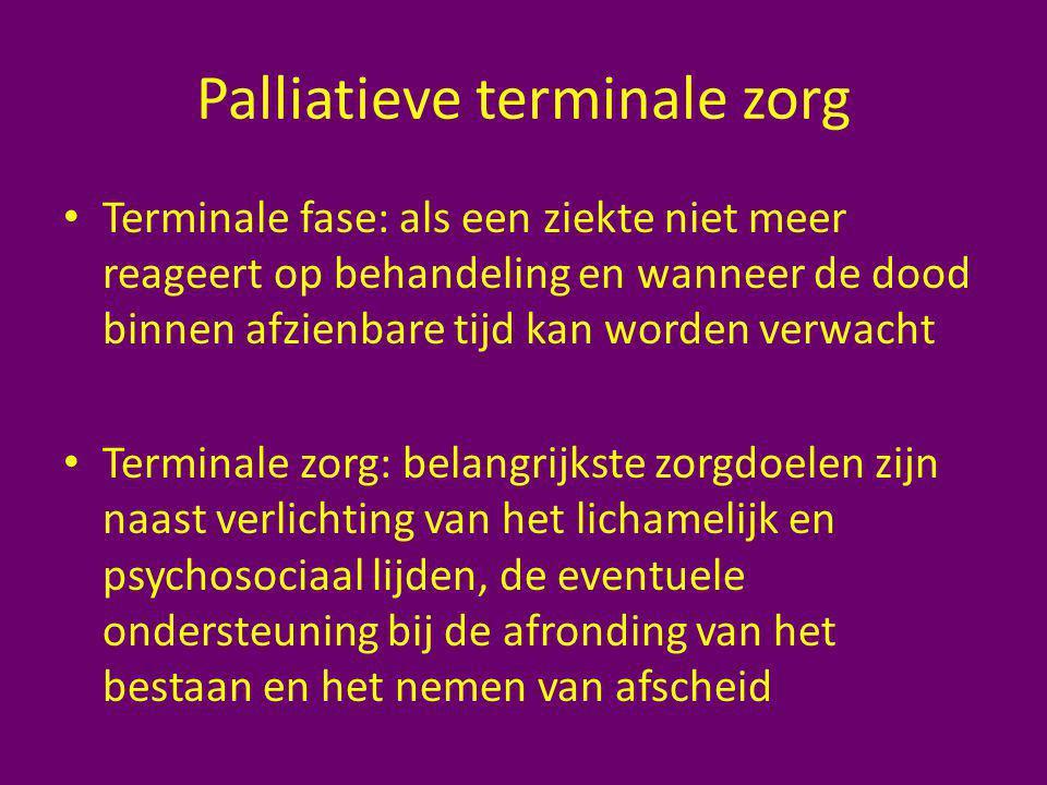 Palliatieve terminale zorg Terminale fase: als een ziekte niet meer reageert op behandeling en wanneer de dood binnen afzienbare tijd kan worden verwa