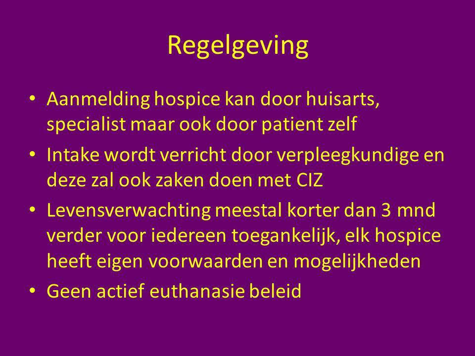 Regelgeving Aanmelding hospice kan door huisarts, specialist maar ook door patient zelf Intake wordt verricht door verpleegkundige en deze zal ook zak