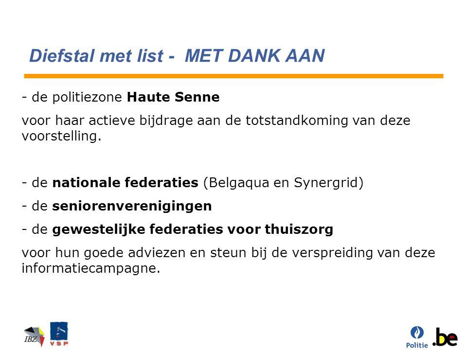 Diefstal met list - MET DANK AAN - de politiezone Haute Senne voor haar actieve bijdrage aan de totstandkoming van deze voorstelling. - de nationale f