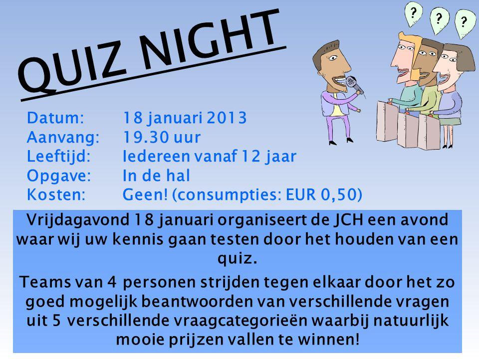 Vrijdagavond 18 januari organiseert de JCH een avond waar wij uw kennis gaan testen door het houden van een quiz. Teams van 4 personen strijden tegen
