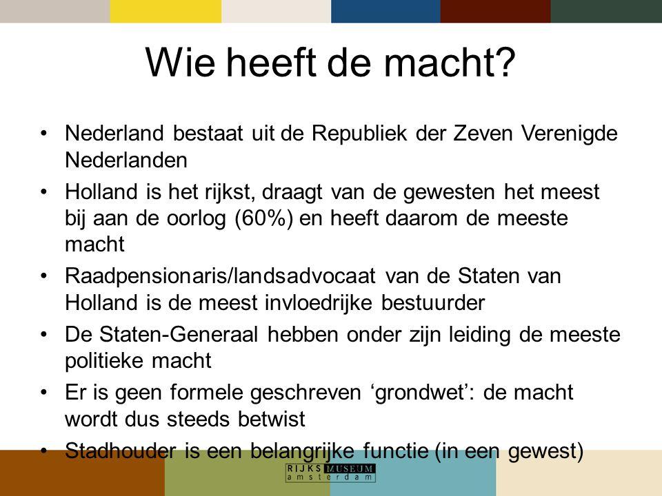 Wie heeft de macht? Nederland bestaat uit de Republiek der Zeven Verenigde Nederlanden Holland is het rijkst, draagt van de gewesten het meest bij aan